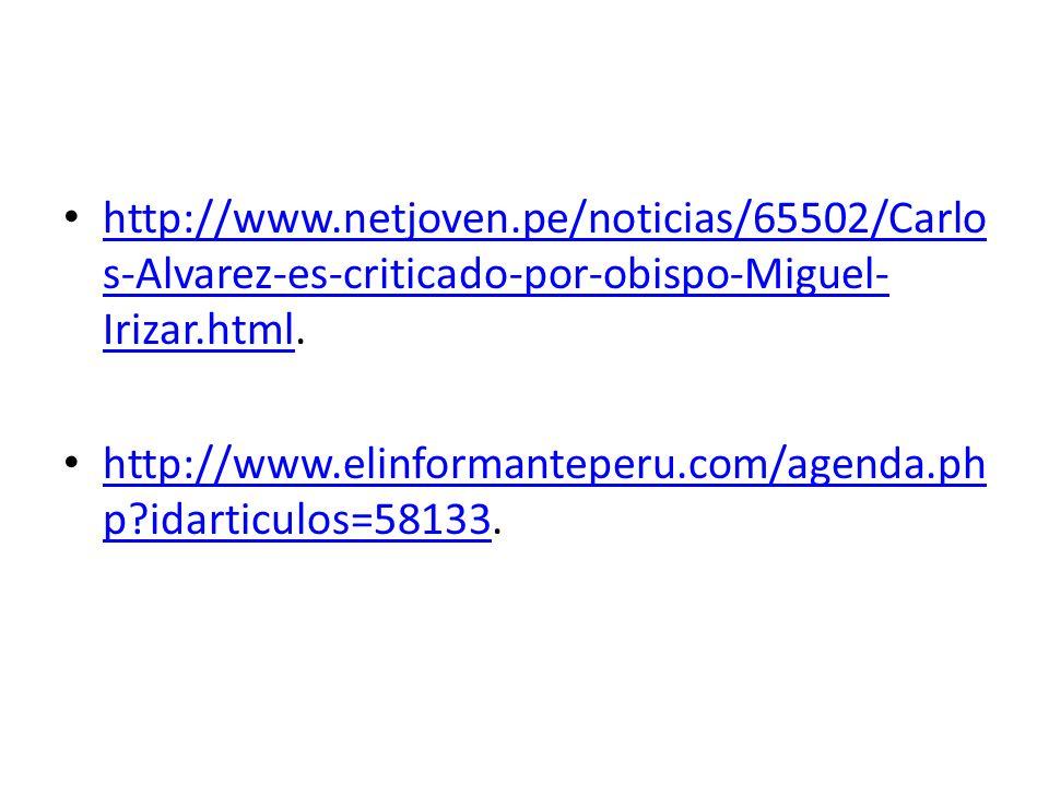 http://www.netjoven.pe/noticias/65502/Carlos-Alvarez-es-criticado-por-obispo-Miguel-Irizar.html.