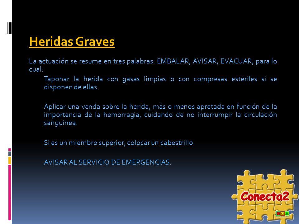 Heridas Graves La actuación se resume en tres palabras: EMBALAR, AVISAR, EVACUAR, para lo cual:
