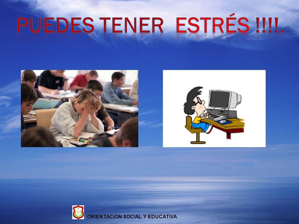 PUEDES TENER ESTRÉS !!!!. ORIENTACIÓN SOCIAL Y EDUCATIVA