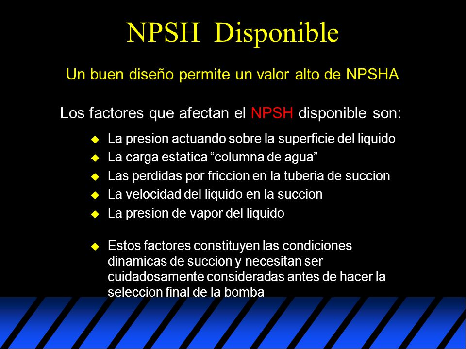 NPSH Disponible Un buen diseño permite un valor alto de NPSHA