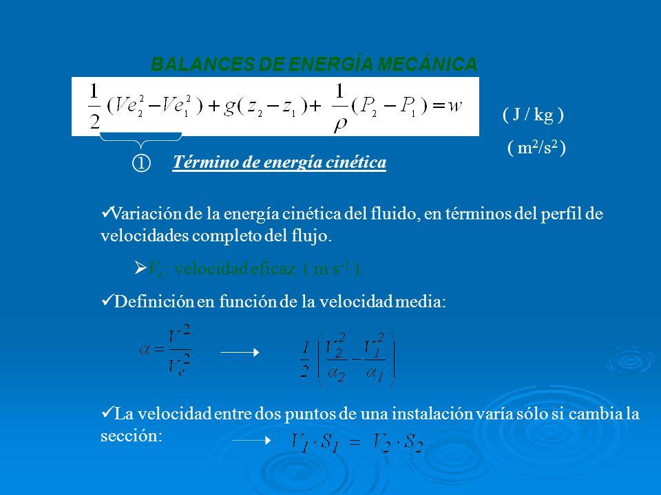  BALANCES DE ENERGÍA MECÁNICA ( J / kg ) ( m2/s2 )