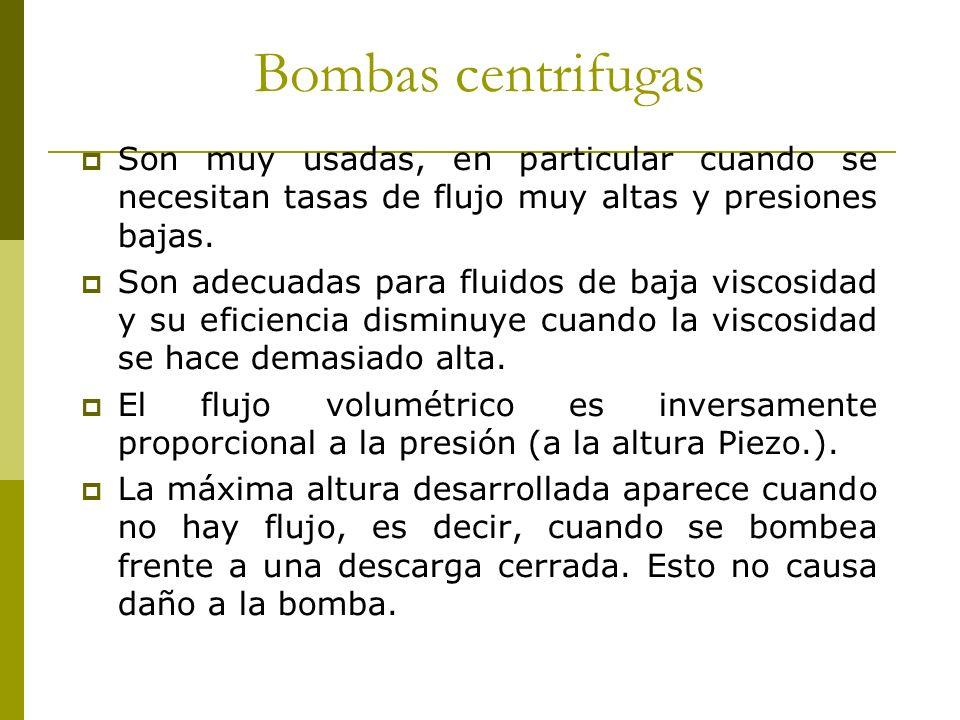 Bombas centrifugas Son muy usadas, en particular cuando se necesitan tasas de flujo muy altas y presiones bajas.