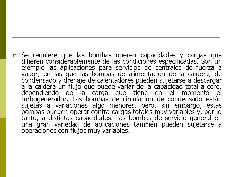 Se requiere que las bombas operen capacidades y cargas que difieren considerablemente de las condiciones especificadas.