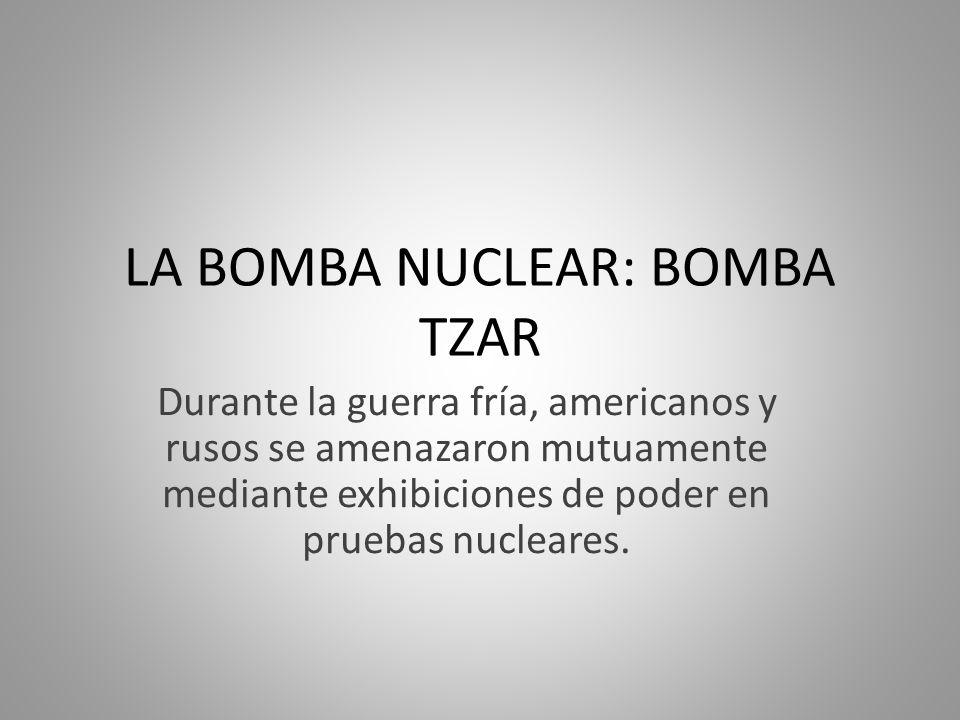 LA BOMBA NUCLEAR: BOMBA TZAR