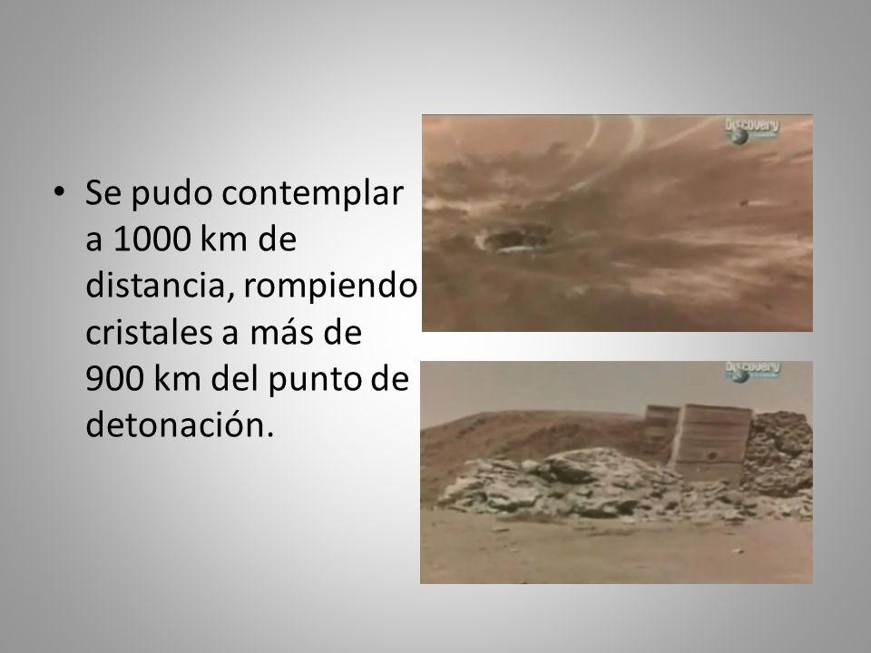 Se pudo contemplar a 1000 km de distancia, rompiendo cristales a más de 900 km del punto de detonación.