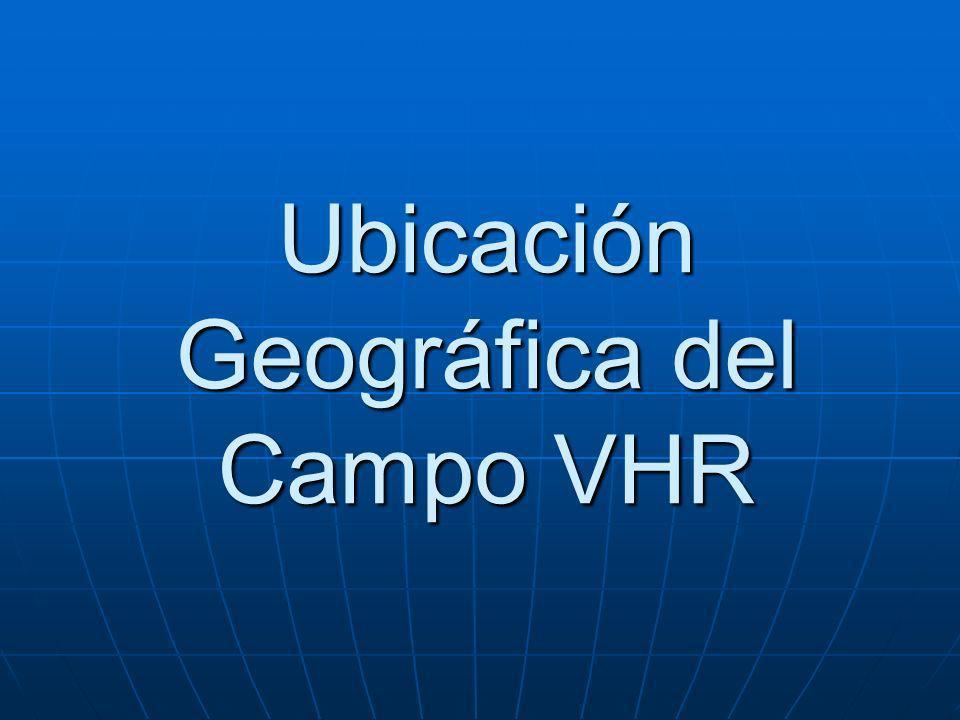 Ubicación Geográfica del Campo VHR