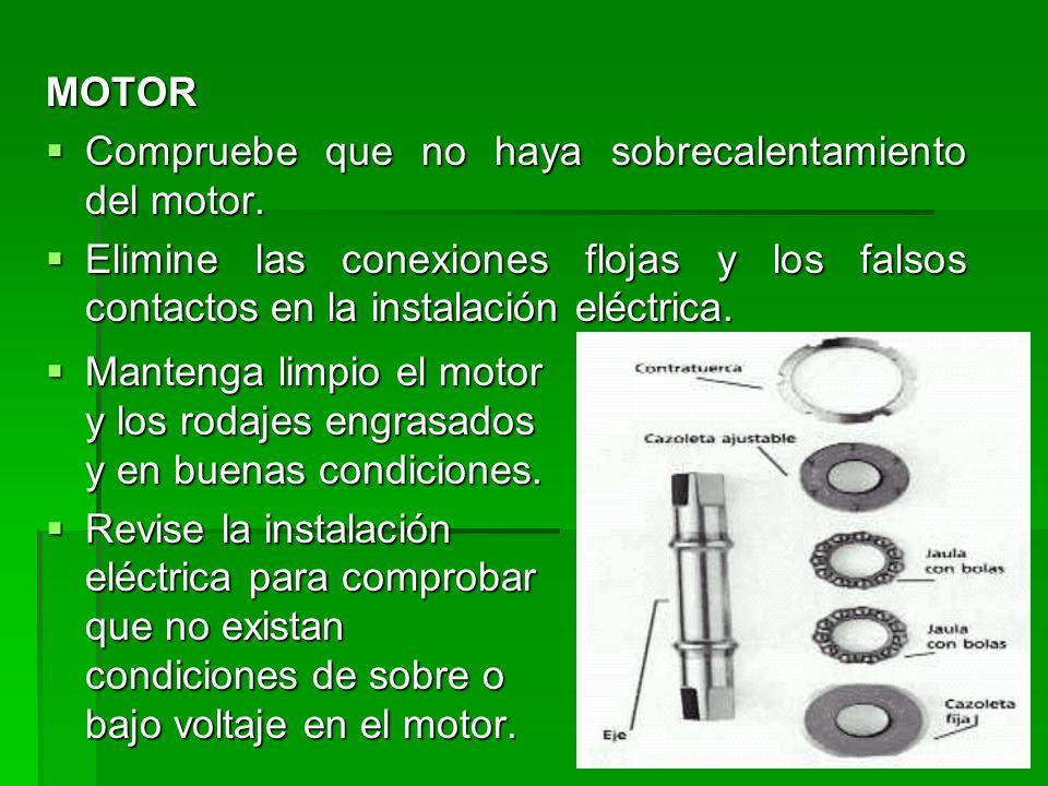 MOTOR Compruebe que no haya sobrecalentamiento del motor. Elimine las conexiones flojas y los falsos contactos en la instalación eléctrica.