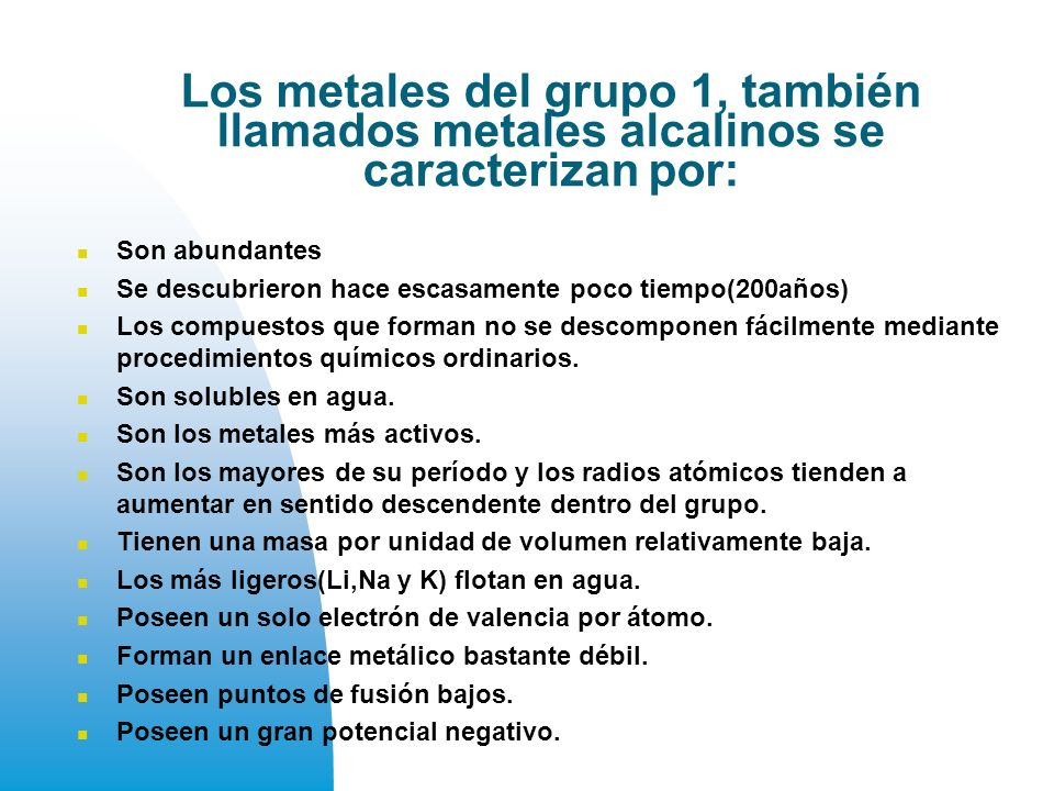 Los metales del grupo 1, también llamados metales alcalinos se caracterizan por: