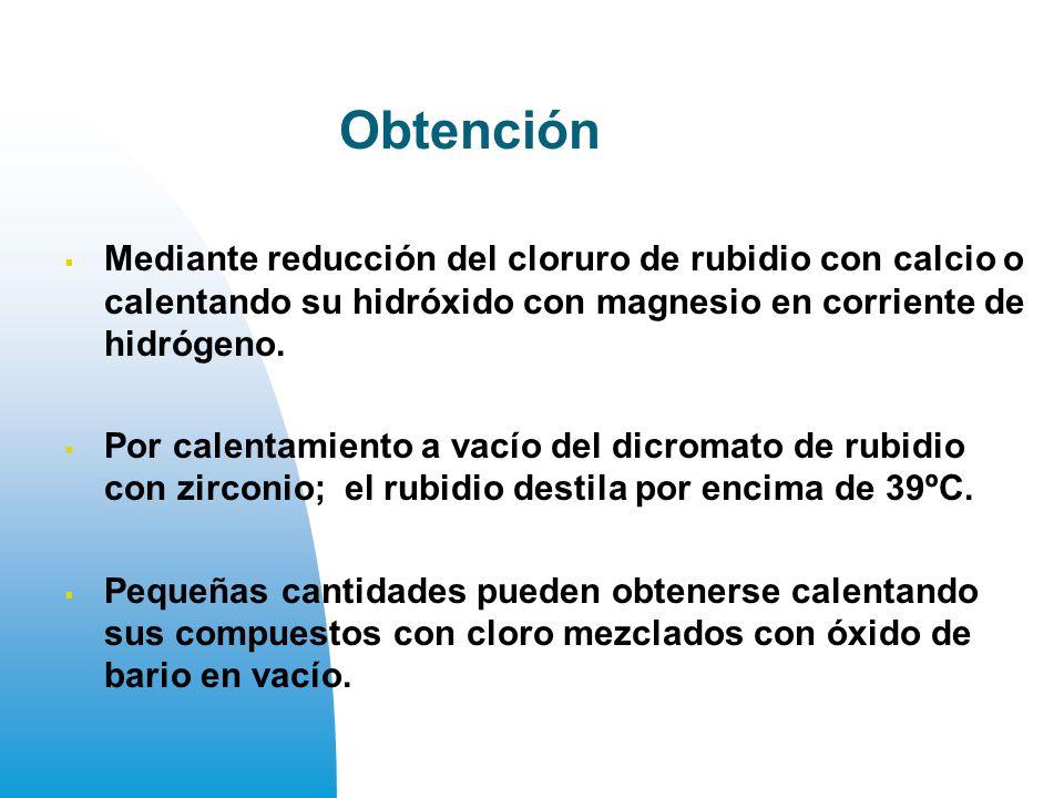 Obtención Mediante reducción del cloruro de rubidio con calcio o calentando su hidróxido con magnesio en corriente de hidrógeno.