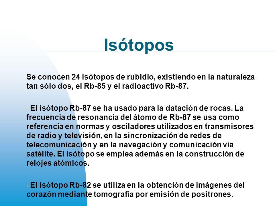 Isótopos Se conocen 24 isótopos de rubidio, existiendo en la naturaleza tan sólo dos, el Rb-85 y el radioactivo Rb-87.