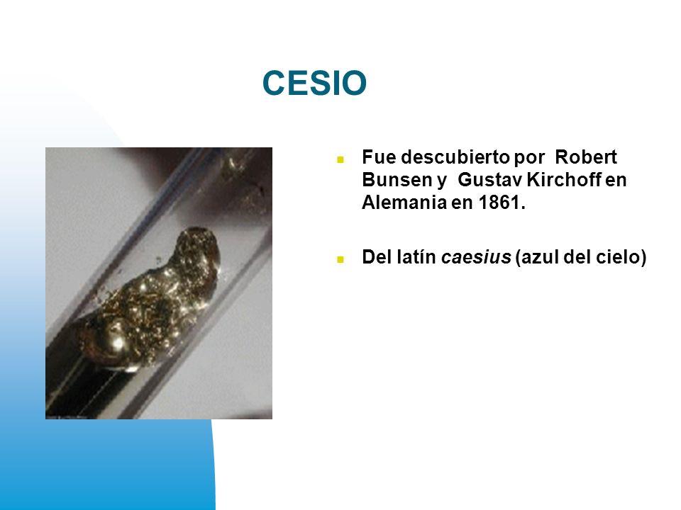 CESIO Fue descubierto por Robert Bunsen y Gustav Kirchoff en Alemania en 1861.
