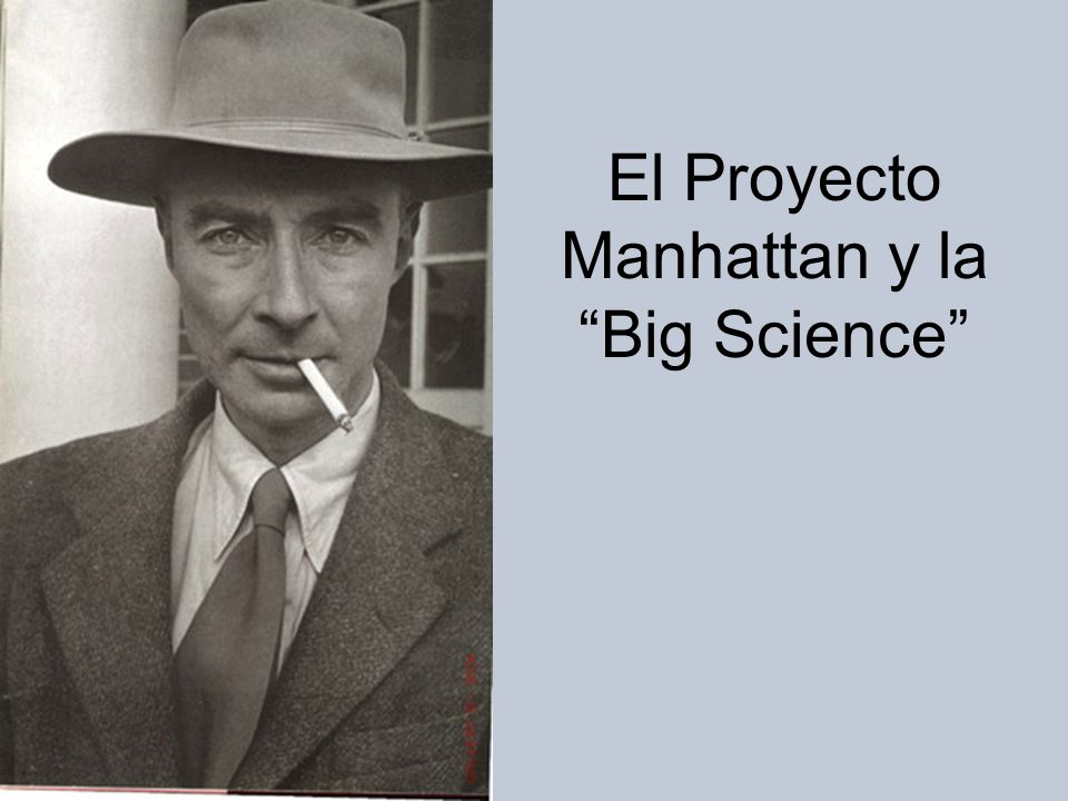 El Proyecto Manhattan y la Big Science