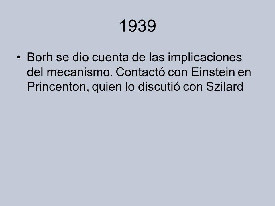 1939 Borh se dio cuenta de las implicaciones del mecanismo.