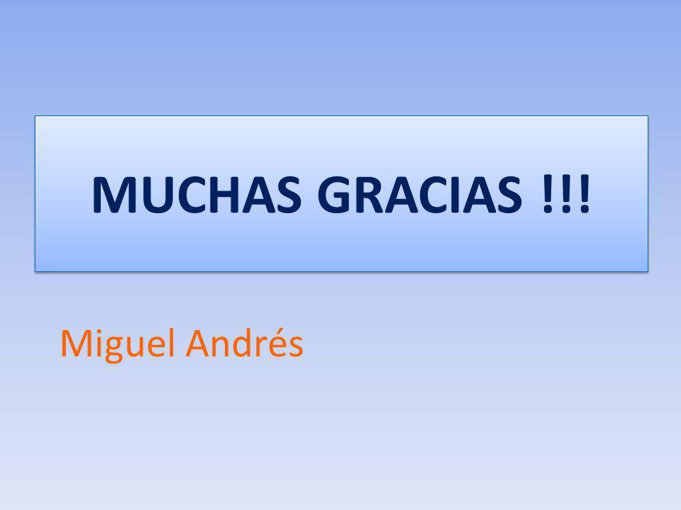 MUCHAS GRACIAS !!! Miguel Andrés