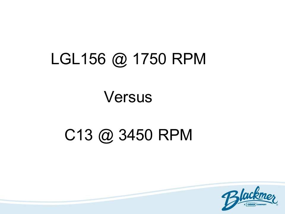 LGL156 @ 1750 RPM Versus C13 @ 3450 RPM
