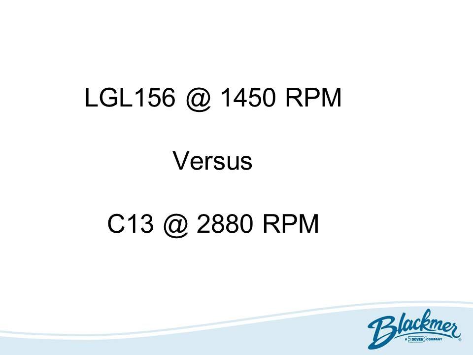LGL156 @ 1450 RPM Versus C13 @ 2880 RPM