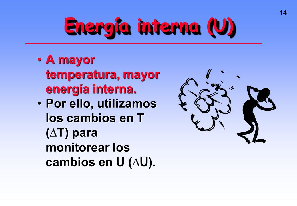Energía interna (U) A mayor temperatura, mayor energía interna.