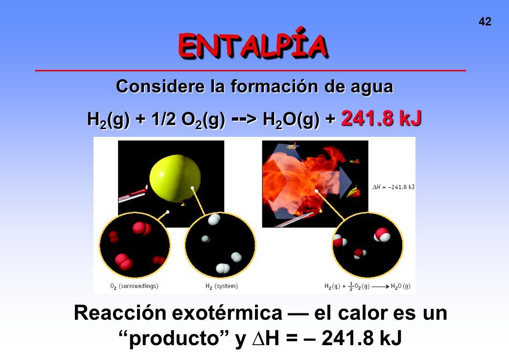 ENTALPÍA Considere la formación de agua. H2(g) + 1/2 O2(g) --> H2O(g) + 241.8 kJ.