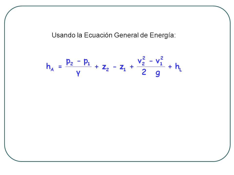 Usando la Ecuación General de Energía: