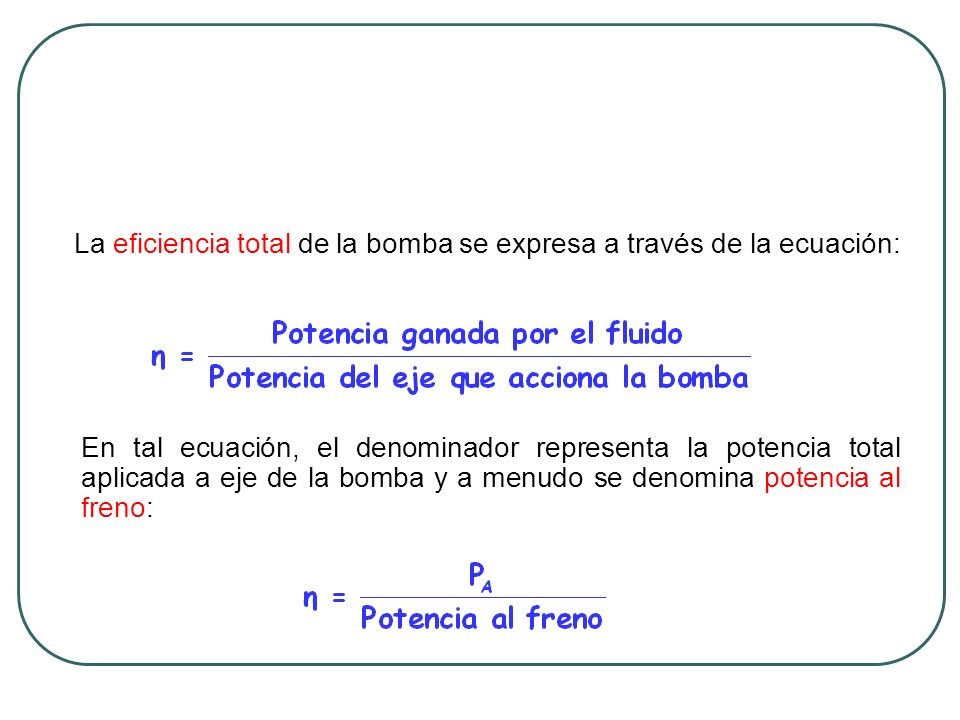 La eficiencia total de la bomba se expresa a través de la ecuación: