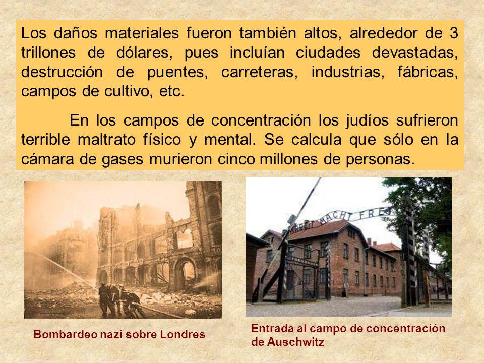 Los daños materiales fueron también altos, alrededor de 3 trillones de dólares, pues incluían ciudades devastadas, destrucción de puentes, carreteras, industrias, fábricas, campos de cultivo, etc.