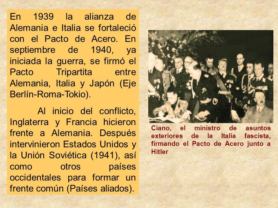 En 1939 la alianza de Alemania e Italia se fortaleció con el Pacto de Acero. En septiembre de 1940, ya iniciada la guerra, se firmó el Pacto Tripartita entre Alemania, Italia y Japón (Eje Berlín-Roma-Tokio).