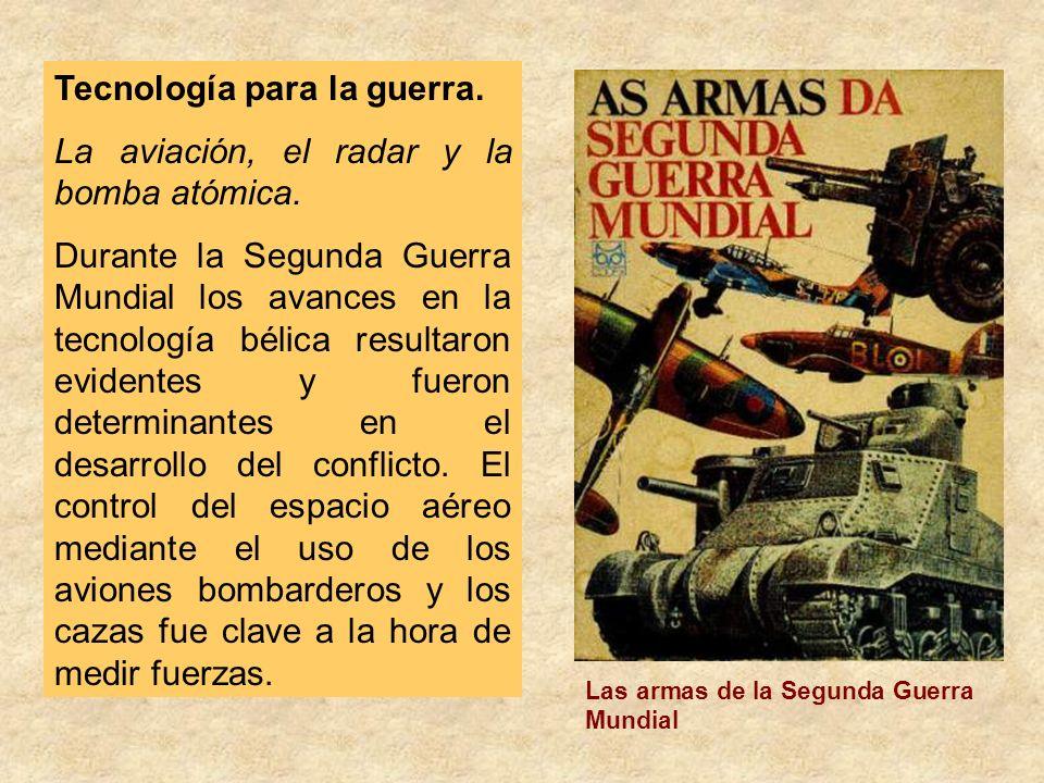 Tecnología para la guerra. La aviación, el radar y la bomba atómica.