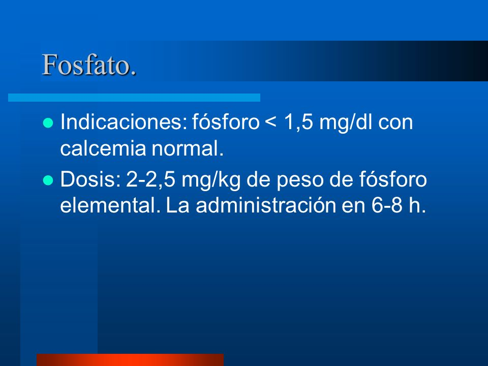 Fosfato. Indicaciones: fósforo < 1,5 mg/dl con calcemia normal.
