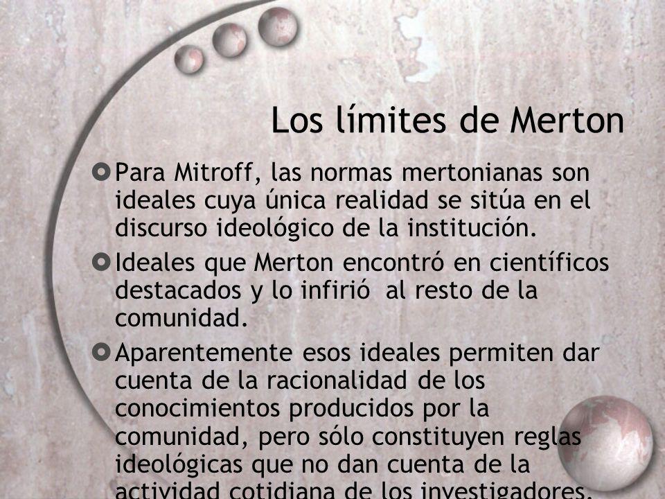 Los límites de Merton Para Mitroff, las normas mertonianas son ideales cuya única realidad se sitúa en el discurso ideológico de la institución.