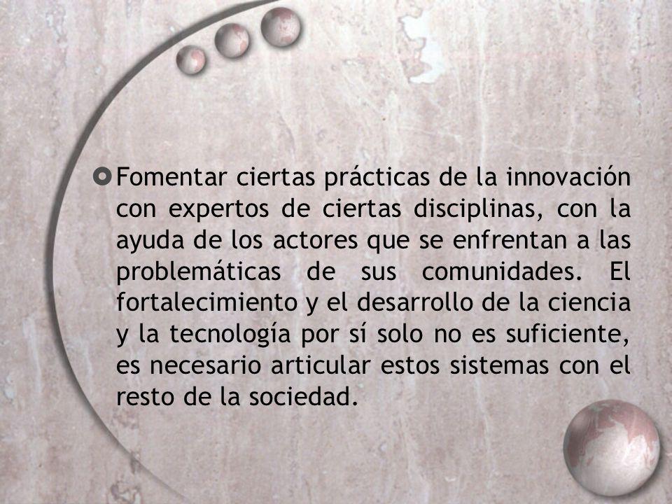 Fomentar ciertas prácticas de la innovación con expertos de ciertas disciplinas, con la ayuda de los actores que se enfrentan a las problemáticas de sus comunidades.