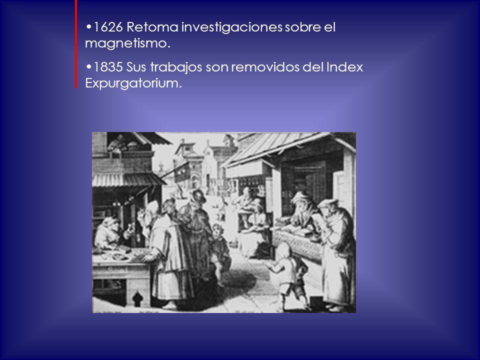 1626 Retoma investigaciones sobre el magnetismo.