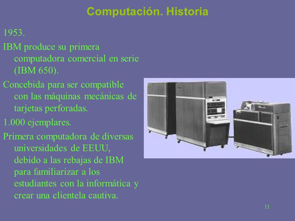Computación. Historia 1953. IBM produce su primera computadora comercial en serie (IBM 650).
