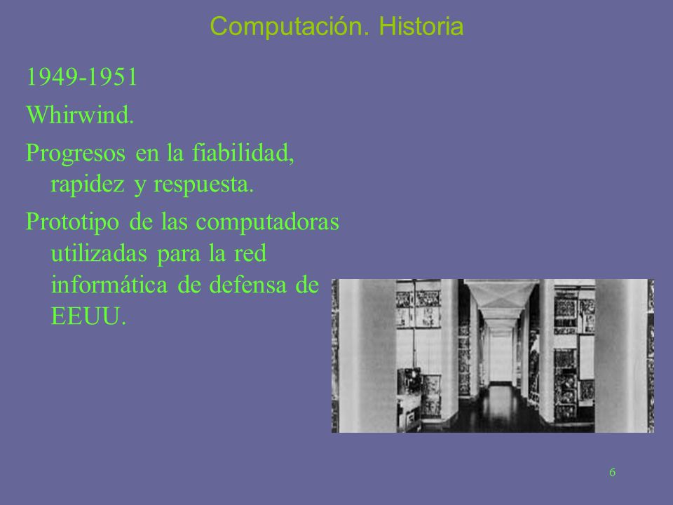 Computación. Historia 1949-1951. Whirwind. Progresos en la fiabilidad, rapidez y respuesta.