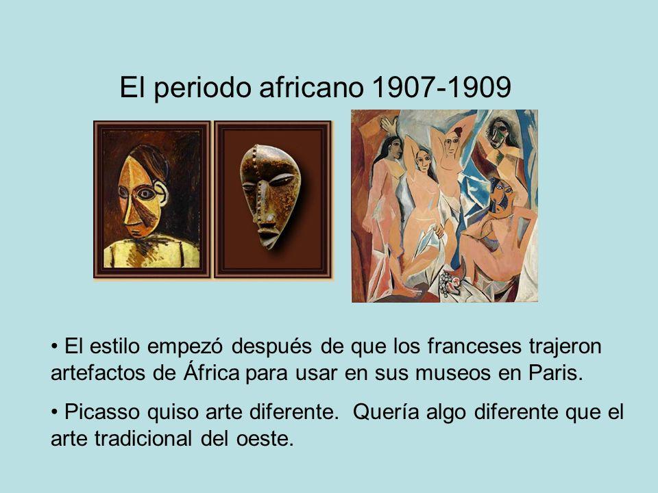 El periodo africano 1907-1909 El estilo empezó después de que los franceses trajeron artefactos de África para usar en sus museos en Paris.