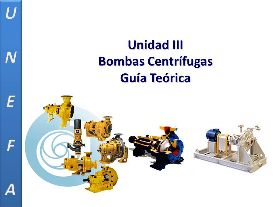 U N E F A Unidad III Bombas Centrífugas Guía Teórica
