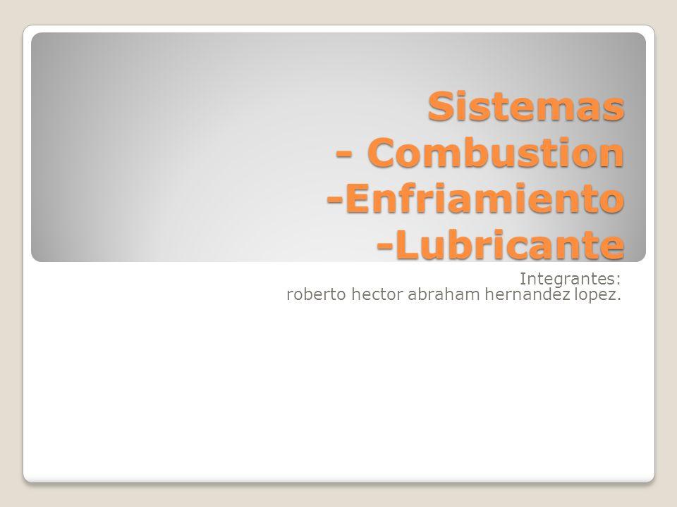 Sistemas - Combustion -Enfriamiento -Lubricante