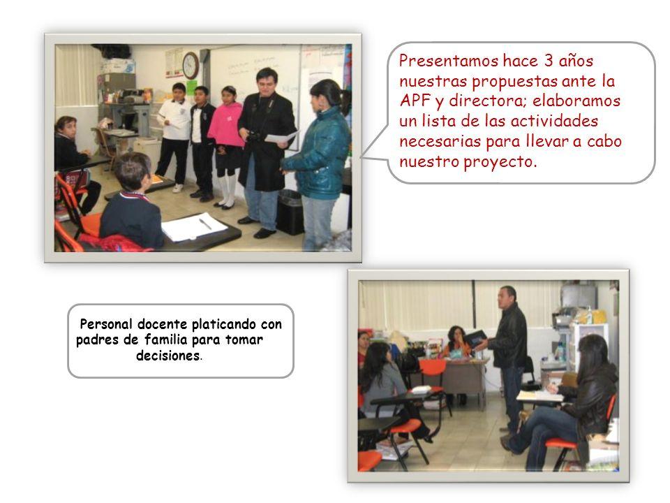 Presentamos hace 3 años nuestras propuestas ante la APF y directora; elaboramos un lista de las actividades necesarias para llevar a cabo nuestro proyecto.