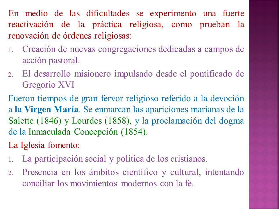 En medio de las dificultades se experimento una fuerte reactivación de la práctica religiosa, como prueban la renovación de órdenes religiosas: