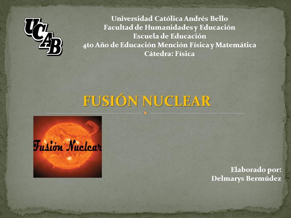 FUSIÓN NUCLEAR Universidad Católica Andrés Bello