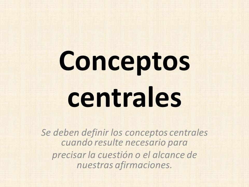 Conceptos centrales Se deben definir los conceptos centrales cuando resulte necesario para.