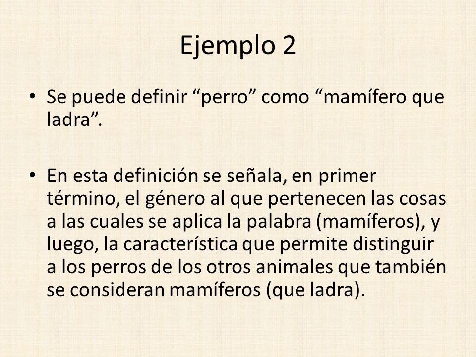 Ejemplo 2 Se puede definir perro como mamífero que ladra .