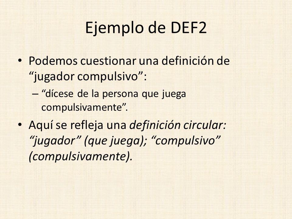 Ejemplo de DEF2 Podemos cuestionar una definición de jugador compulsivo : dícese de la persona que juega compulsivamente .