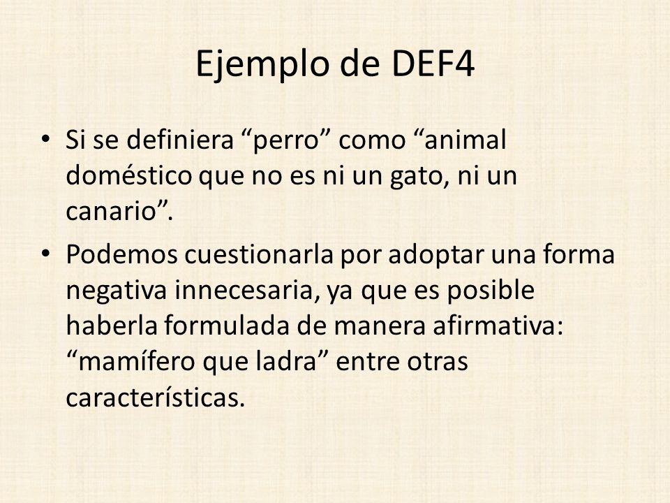 Ejemplo de DEF4 Si se definiera perro como animal doméstico que no es ni un gato, ni un canario .
