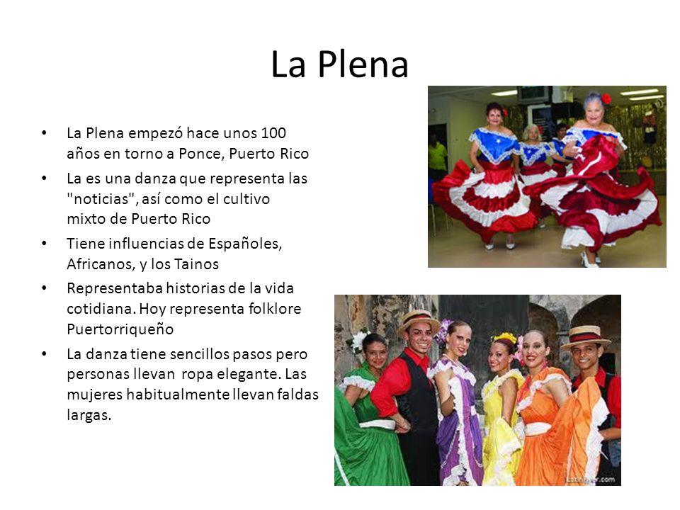 La Plena La Plena empezó hace unos 100 años en torno a Ponce, Puerto Rico.
