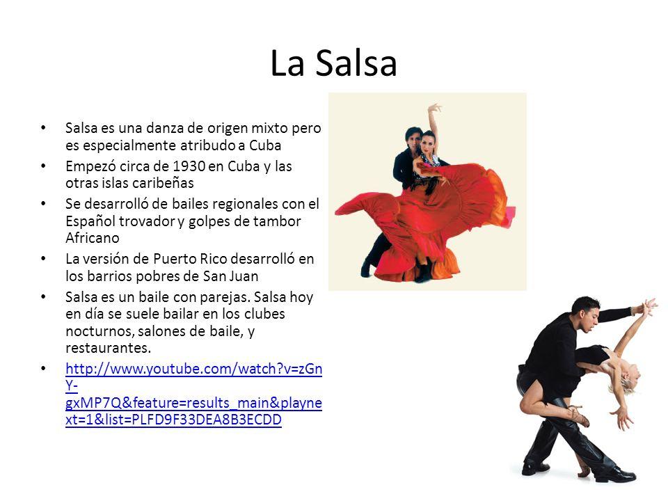 La Salsa Salsa es una danza de origen mixto pero es especialmente atribudo a Cuba. Empezó circa de 1930 en Cuba y las otras islas caribeñas.