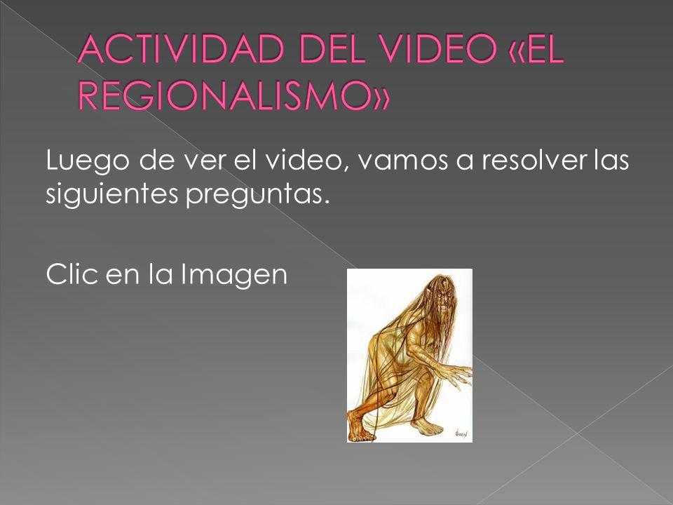 ACTIVIDAD DEL VIDEO «EL REGIONALISMO»