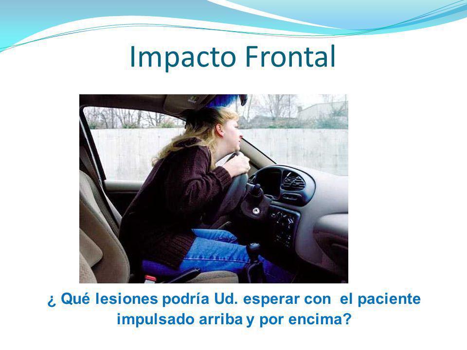 Impacto Frontal ¿ Qué lesiones podría Ud. esperar con el paciente impulsado arriba y por encima