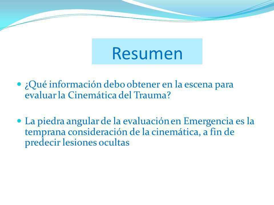 Resumen ¿Qué información debo obtener en la escena para evaluar la Cinemática del Trauma
