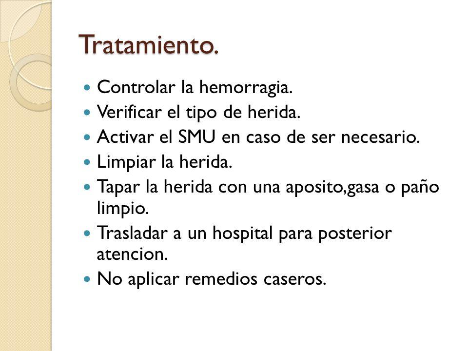 Tratamiento. Controlar la hemorragia. Verificar el tipo de herida.