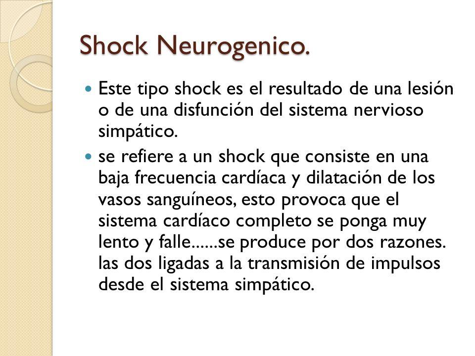 Shock Neurogenico. Este tipo shock es el resultado de una lesión o de una disfunción del sistema nervioso simpático.